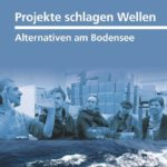 Koschek: Projekte schlagen Wellen. Alternativen am Bodensee [Rezension]
