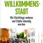 """Buch """"Willkommensstadt"""": Gut gemeint"""